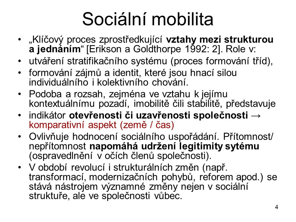 """Sociální mobilita """"Klíčový proces zprostředkující vztahy mezi strukturou a jednáním [Erikson a Goldthorpe 1992: 2]. Role v:"""